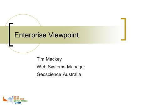 Enterprise Viewpoint Tim Mackey Web Systems Manager Geoscience Australia.