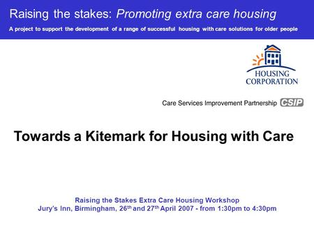 Raising the stakes: Promoting extra care housing A project to support the development of a range of successful housing with care solutions for older people.