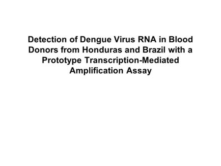 Detection of Dengue Virus RNA in Blood Donors from Honduras and Brazil with a Prototype Transcription-Mediated Amplification Assay.