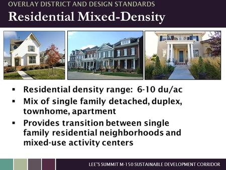 LEE'S SUMMIT M-150 SUSTAINABLE DEVELOPMENT CORRIDOR OVERLAY DISTRICT AND DESIGN STANDARDS Residential Mixed-Density  Residential density range: 6-10 du/ac.
