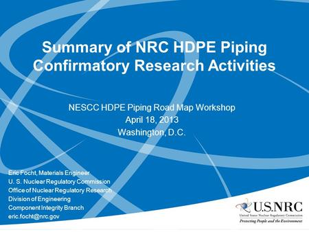 Summary of NRC HDPE Piping Confirmatory Research Activities NESCC HDPE Piping Road Map Workshop April 18, 2013 Washington, D.C. Eric Focht, Materials Engineer.