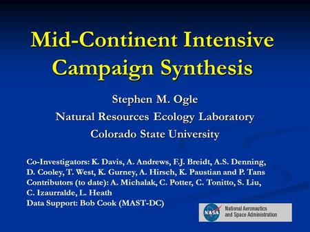 Mid-Continent Intensive Campaign Synthesis Stephen M. Ogle Natural Resources Ecology Laboratory Colorado State University Co-Investigators: K. Davis, A.