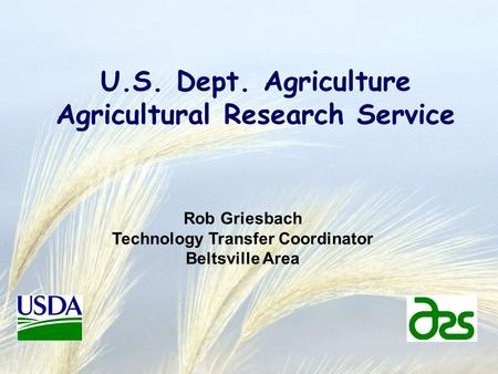U.S. Dept. Agriculture Agricultural Research Service Rob Griesbach Technology Transfer Coordinator Beltsville Area.