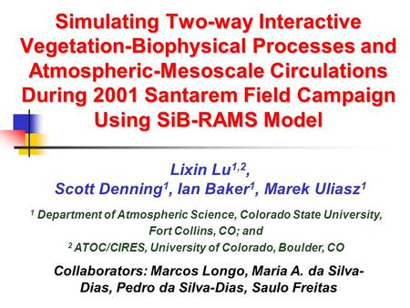 Simulating Two-way Interactive Vegetation-Biophysical Processes and Atmospheric-Mesoscale Circulations During 2001 Santarem Field Campaign Using SiB-RAMS.