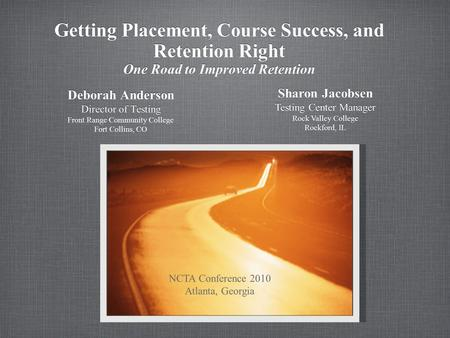 Getting Placement, Course Success, and Retention Right One Road to Improved Retention Getting Placement, Course Success, and Retention Right One Road to.