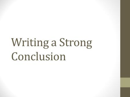 Writing a Strong Conclusion. OUTLINE Re call Strong conclusions.