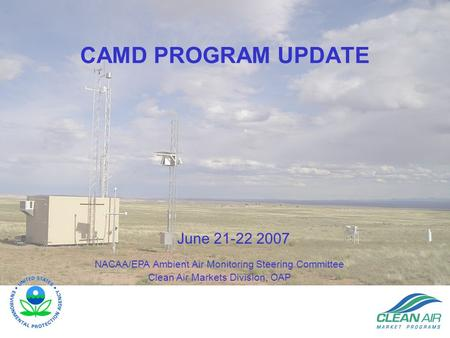 CAMD PROGRAM UPDATE NACAA/EPA Ambient Air Monitoring Steering Committee Clean Air Markets Division, OAP June 21-22 2007.