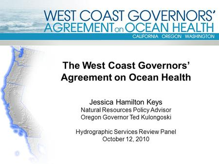 The West Coast Governors' Agreement on Ocean Health Jessica Hamilton Keys Natural Resources Policy Advisor Oregon Governor Ted Kulongoski Hydrographic.