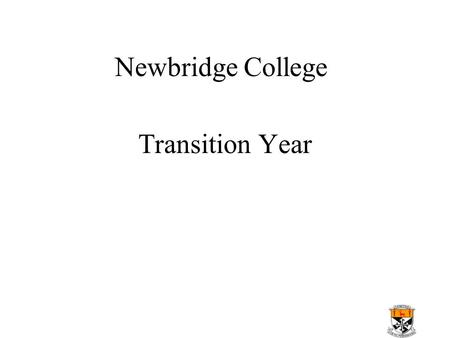 Newbridge College Transition Year. Aims Learning led not Exam led Social Development Develop good study habits Help with subject Choice Help discover.