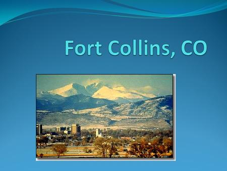 Location Fort Collins is about 60 miles north of Denver.