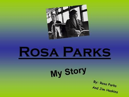 rosa parks my story In the book, rosa parks: my story (haskins and parks, 1992) rosa parks states,  people always say that i didn't give up my seat because i was tired, but that.