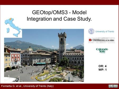 Formetta et al., CAHMDA IV Lhasa 2010 - July 21-23 GEOtop/OMS3 - Model Integration and Case Study. Formetta G. et al., University of Trento (Italy) OR: