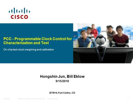 © 2008 Cisco Systems, Inc. All rights reserved.Cisco ConfidentialPaper #15 1 Hongshin Jun, Bill Eklow 9/15/2010 BTW10, Fort Collins, CO PCC - Programmable.