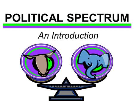 POLITICAL SPECTRUM An Introduction. DEFINITION A political spectrum is a tool used to visually compare different political positions by placing the positions.