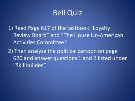 "Bell Quiz 1) Read Page 617 of the textbook ""Loyalty Review Board"" and ""The House Un-American Activities Committee."" 2) Then analyze the political cartoon."