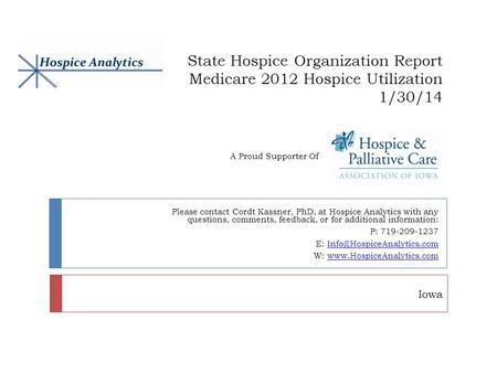 State Hospice Organization Report Medicare 2012 Hospice Utilization 1/30/14 Please contact Cordt Kassner, PhD, at Hospice Analytics with any questions,