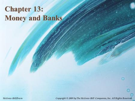Chapter 13: Money and Banks McGraw-Hill/Irwin Copyright © 2009 by The McGraw-Hill Companies, Inc. All Rights Reserved.
