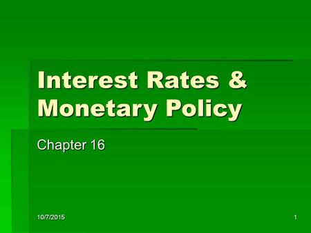 10/7/20151 Interest Rates & Monetary Policy Chapter 16.