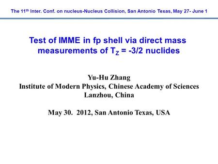 The 11 th Inter. Conf. on nucleus-Nucleus Collision, San Antonio Texas, May 27- June 1 Yu-Hu Zhang Institute of Modern Physics, Chinese Academy of Sciences.