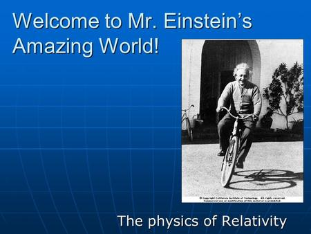 Welcome to Mr. Einstein's Amazing World! The physics of Relativity.