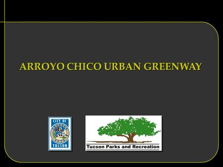 ARROYO CHICO URBAN GREENWAY. MISSION OF THE PROJECT CONNECT REID PARK THROUGH CENTRAL NEIGHBORHOODS TO DOWNTOWN.