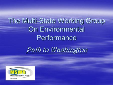 The Multi-State Working Group On Environmental Performance Path to Washington.