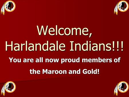 Welcome, Harlandale Indians!!! You are all now proud members of the Maroon and Gold!
