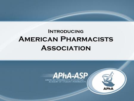 Introducing American Pharmacists Association. First and largest professional pharmacy organization in the United States Represents pharmacists in all.