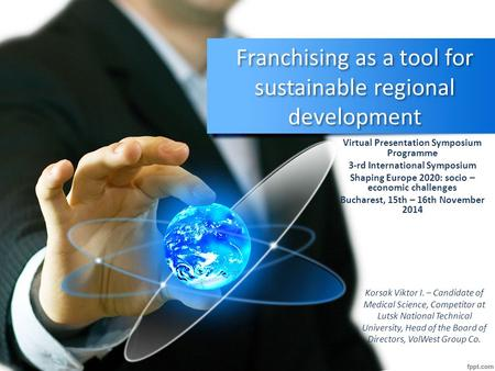 Franchising as a tool for sustainable regional development Virtual Presentation Symposium Programme 3-rd International Symposium Shaping Europe 2020: socio.