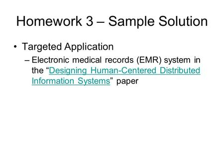 "Homework 3 – Sample Solution Targeted Application –Electronic medical records (EMR) system in the ""Designing Human-Centered Distributed Information Systems"""