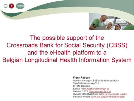 The possible support of the Crossroads Bank for Social Security (CBSS) and the eHealth platform to a Belgian Longitudinal Health Information System Frank.