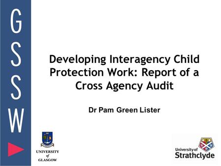 Developing Interagency Child Protection Work: Report of a Cross Agency Audit Dr Pam Green Lister.