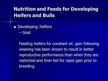 Nutrition and Feeds for Developing Heifers and Bulls Developing heifers Developing heifers –Goal: Feeding heifers for constant wt. gain following weaning.