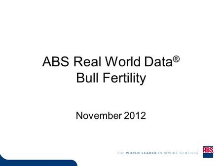 ABS Real World Data ® Bull Fertility November 2012.