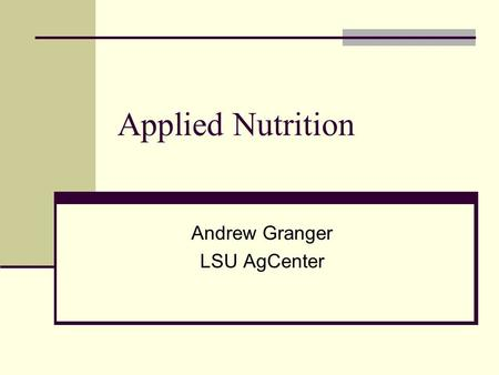 Applied Nutrition Andrew Granger LSU AgCenter. Nutrition Defined Match requirements to feed Nutrients Carbohydrate, protein, minerals, vitamins, etc.