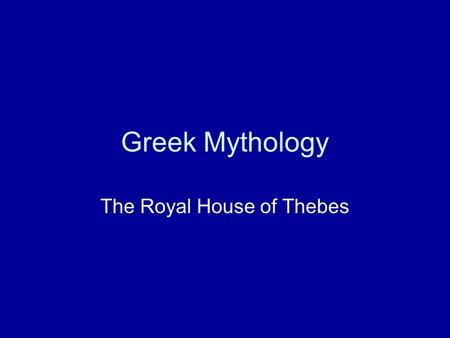 Greek Mythology The Royal House of Thebes. ________, Cadmus' sister, was carried away by the bull. Europa Agave Harmonia Europa.