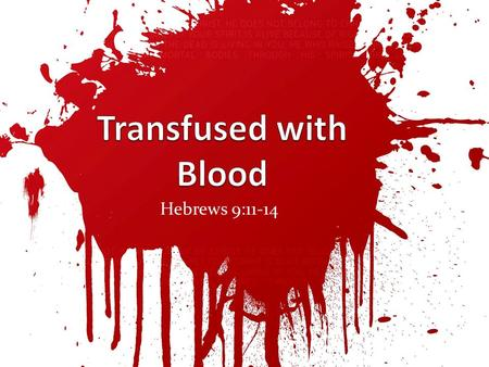 Hebrews 9:11-14. Transfused with Blood Transfused with Blood.