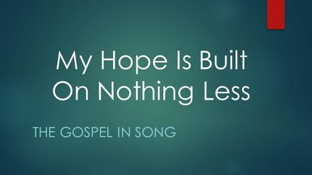 My Hope Is Built On Nothing Less THE GOSPEL IN SONG.