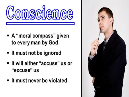 " A ""moral compass"" given to every man by God  It must not be ignored  It will either ""accuse"" us or ""excuse"" us  It must never be violated."
