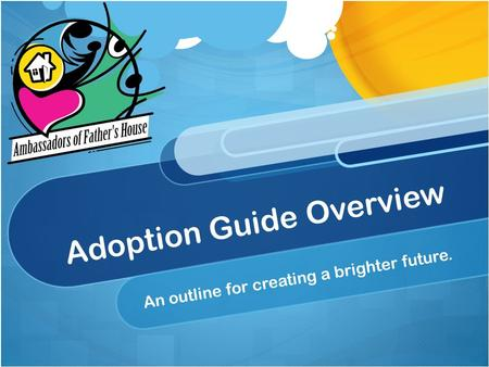 Adoption Guide Overview An outline for creating a brighter future.