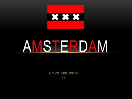 AUTHOR: DANE KRAJNIK 3.F AMSTERDAMAMSTERDAM. DESCRIPTION Capital of the Netherland Location: North Holland Population: 780.000 inhabitans Its name comes.