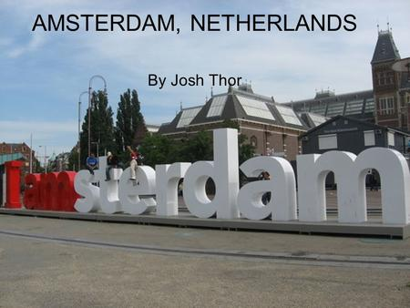 AMSTERDAM, NETHERLANDS By Josh Thor. Location Amsterdam is in eastern Netherlands.