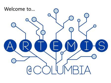 Welcome to…. History of the Artemis Program Artemis was founded in 1996 at Brown University This is the premiere year of Artemis at Columbia University.
