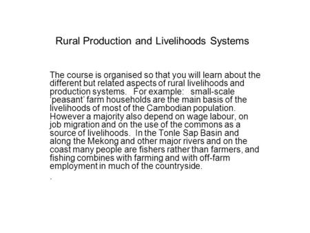 Rural Production and Livelihoods Systems The course is organised so that you will learn about the different but related aspects of rural livelihoods and.