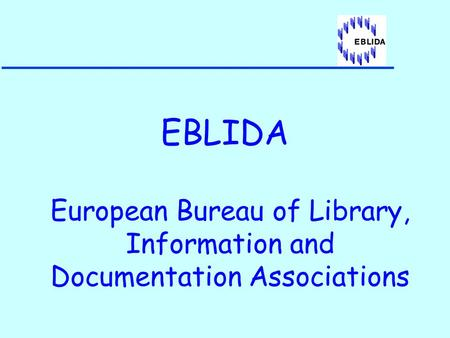 EBLIDA European Bureau of Library, Information and Documentation Associations.