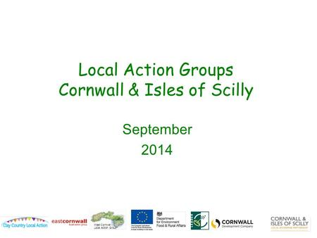 West Cornwall Local Action Group Local Action Groups Cornwall & Isles of Scilly September 2014.
