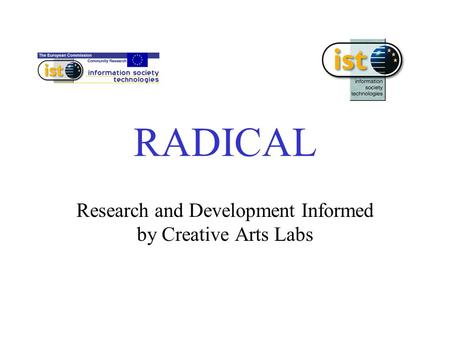 Research and Development Informed by Creative Arts Labs RADICAL.