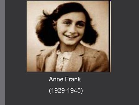 Anne Frank (1929-1945). The Frank Family an upper-class, Jewish family father, Otto, owned a jam- and spice-making business called Opekta older sister,