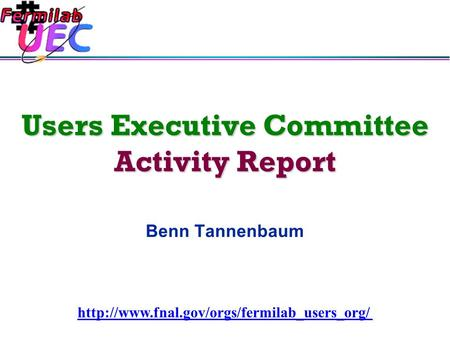 Users Executive Committee Activity Report Benn Tannenbaum