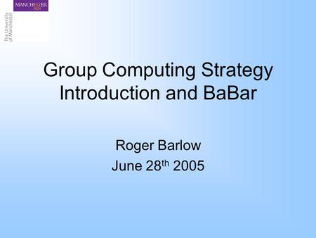 Group Computing Strategy Introduction and BaBar Roger Barlow June 28 th 2005.